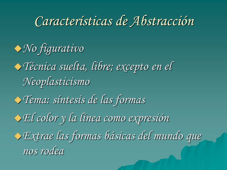 Características de Abstracción No figurativo No figurativo Técnica suelta, libre; excepto en el Neoplasticismo Técnica suelta, libre; excepto en el Ne