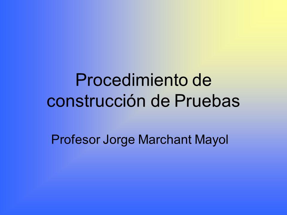 Procedimiento de construcción de Pruebas Profesor Jorge Marchant Mayol