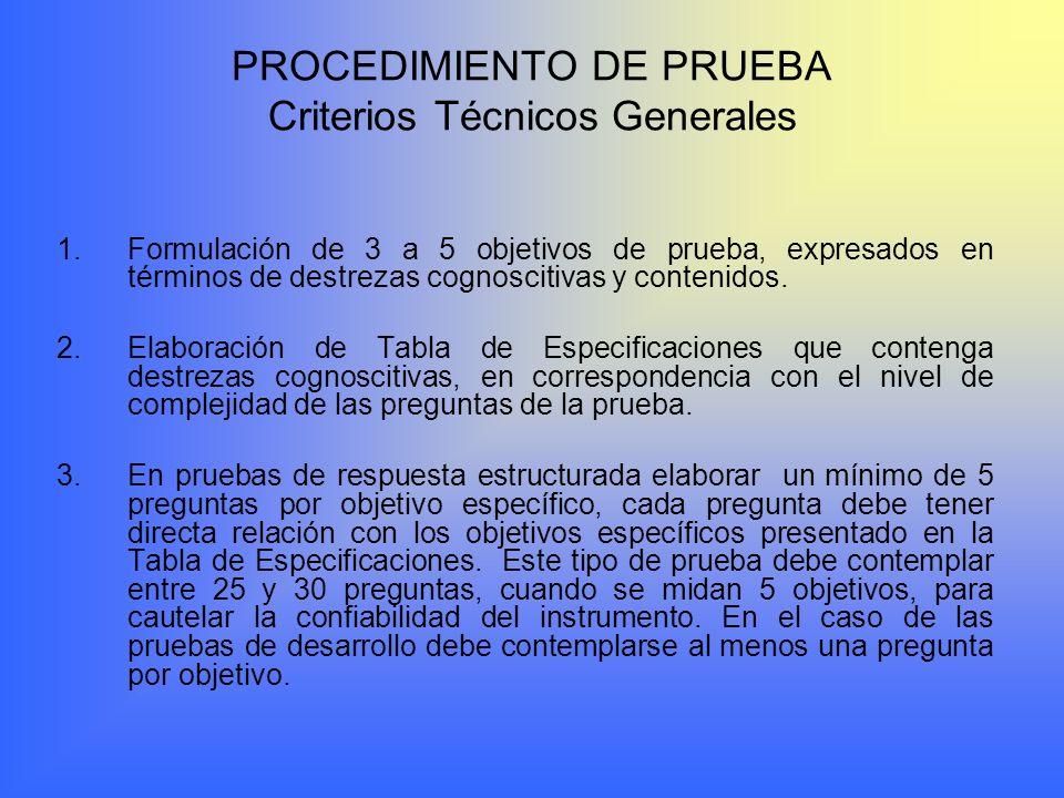 PROCEDIMIENTO DE PRUEBA Criterios Técnicos Generales 1.Formulación de 3 a 5 objetivos de prueba, expresados en términos de destrezas cognoscitivas y contenidos.