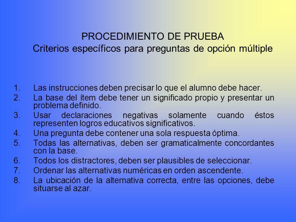 PROCEDIMIENTO DE PRUEBA Criterios específicos para preguntas de opción múltiple 1.Las instrucciones deben precisar lo que el alumno debe hacer.