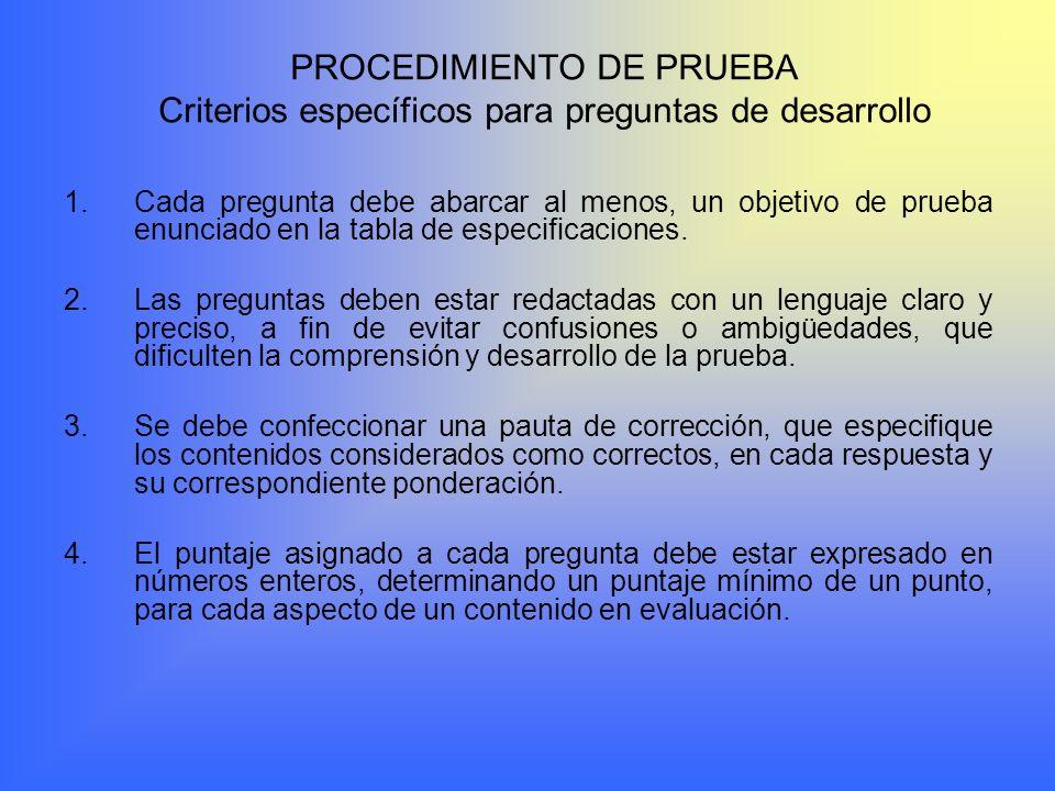 PROCEDIMIENTO DE PRUEBA Criterios específicos para preguntas de desarrollo 1.Cada pregunta debe abarcar al menos, un objetivo de prueba enunciado en la tabla de especificaciones.