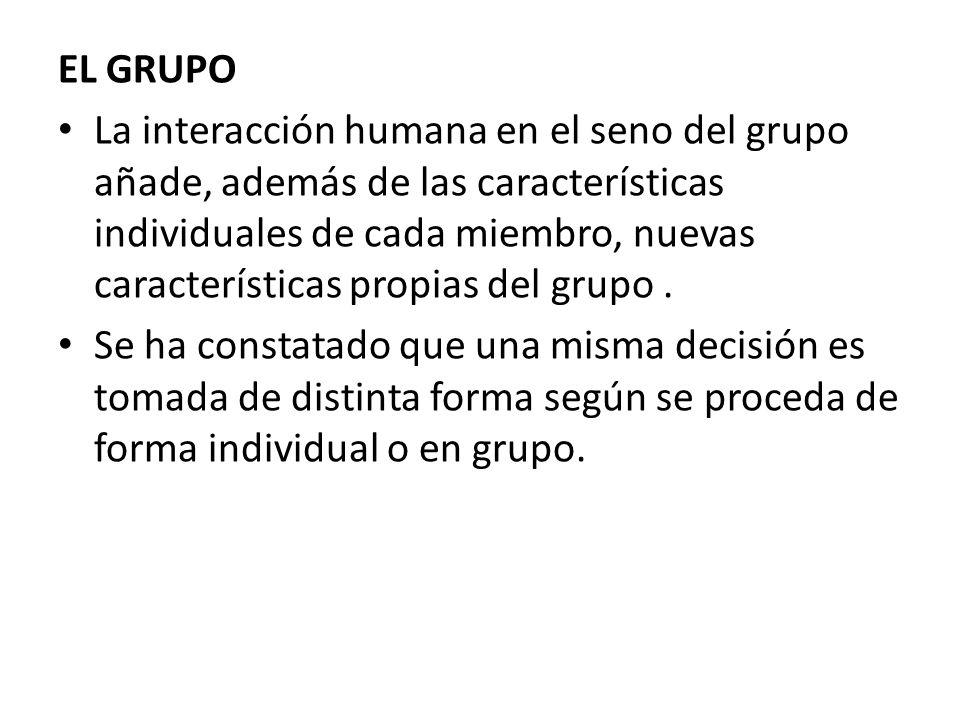 EL GRUPO La interacción humana en el seno del grupo añade, además de las características individuales de cada miembro, nuevas características propias