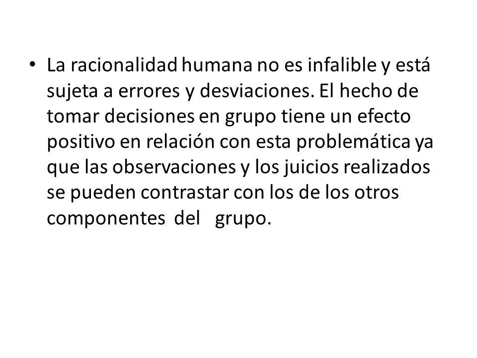 La racionalidad humana no es infalible y está sujeta a errores y desviaciones. El hecho de tomar decisiones en grupo tiene un efecto positivo en relac