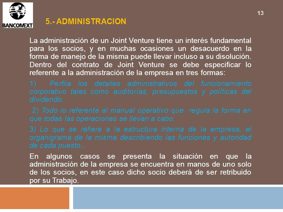 5.- ADMINISTRACION La administración de un Joint Venture tiene un interés fundamental para los socios, y en muchas ocasiones un desacuerdo en la forma