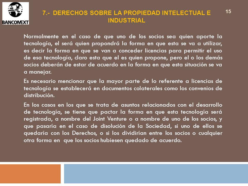 7.- DERECHOS SOBRE LA PROPIEDAD INTELECTUAL E INDUSTRIAL Normalmente en el caso de que uno de los socios sea quien aporte la tecnología, el será quien