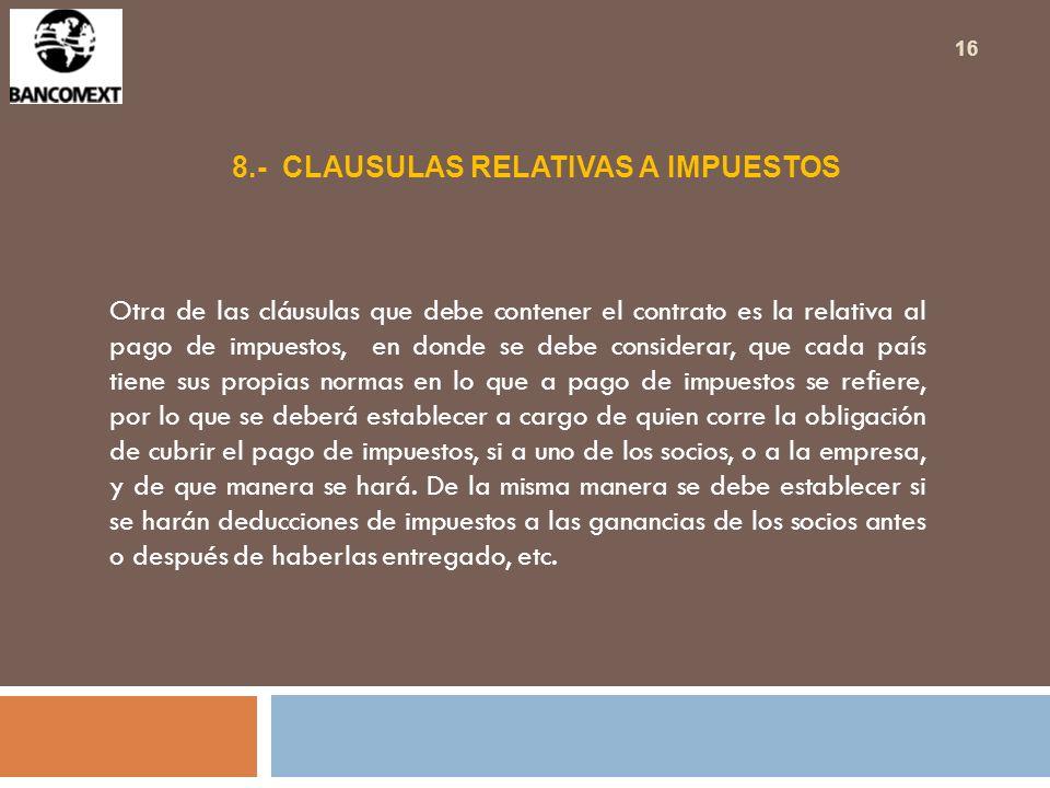 8.- CLAUSULAS RELATIVAS A IMPUESTOS Otra de las cláusulas que debe contener el contrato es la relativa al pago de impuestos, en donde se debe consider