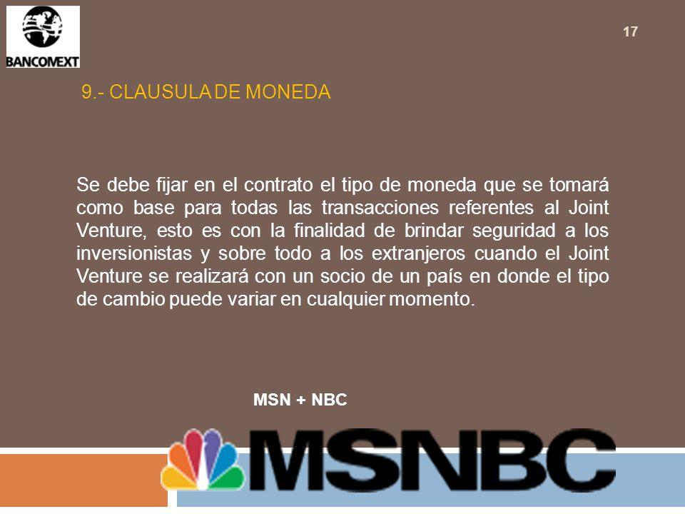 9.- CLAUSULA DE MONEDA Se debe fijar en el contrato el tipo de moneda que se tomará como base para todas las transacciones referentes al Joint Venture