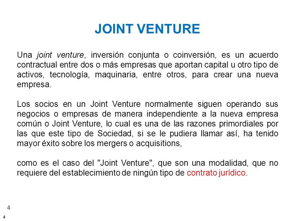 4 JOINT VENTURE Una joint venture, inversión conjunta o coinversión, es un acuerdo contractual entre dos o más empresas que aportan capital u otro tip