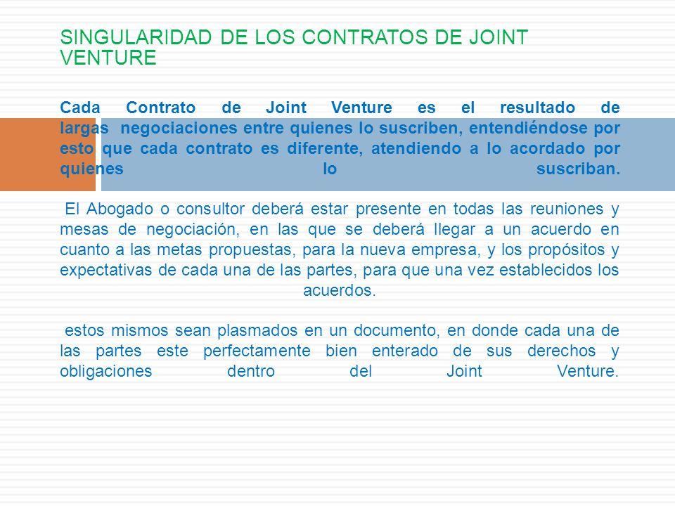 SINGULARIDAD DE LOS CONTRATOS DE JOINT VENTURE Cada Contrato de Joint Venture es el resultado de largas negociaciones entre quienes lo suscriben, ente