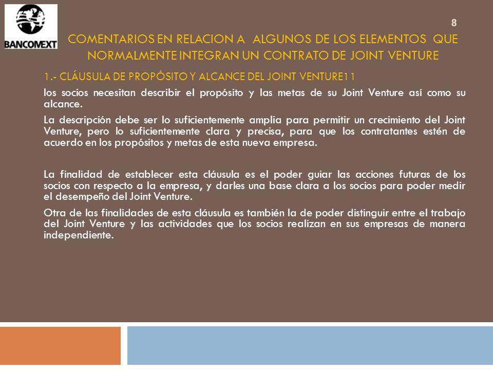 COMENTARIOS EN RELACION A ALGUNOS DE LOS ELEMENTOS QUE NORMALMENTE INTEGRAN UN CONTRATO DE JOINT VENTURE 1.- CLÁUSULA DE PROPÓSITO Y ALCANCE DEL JOINT