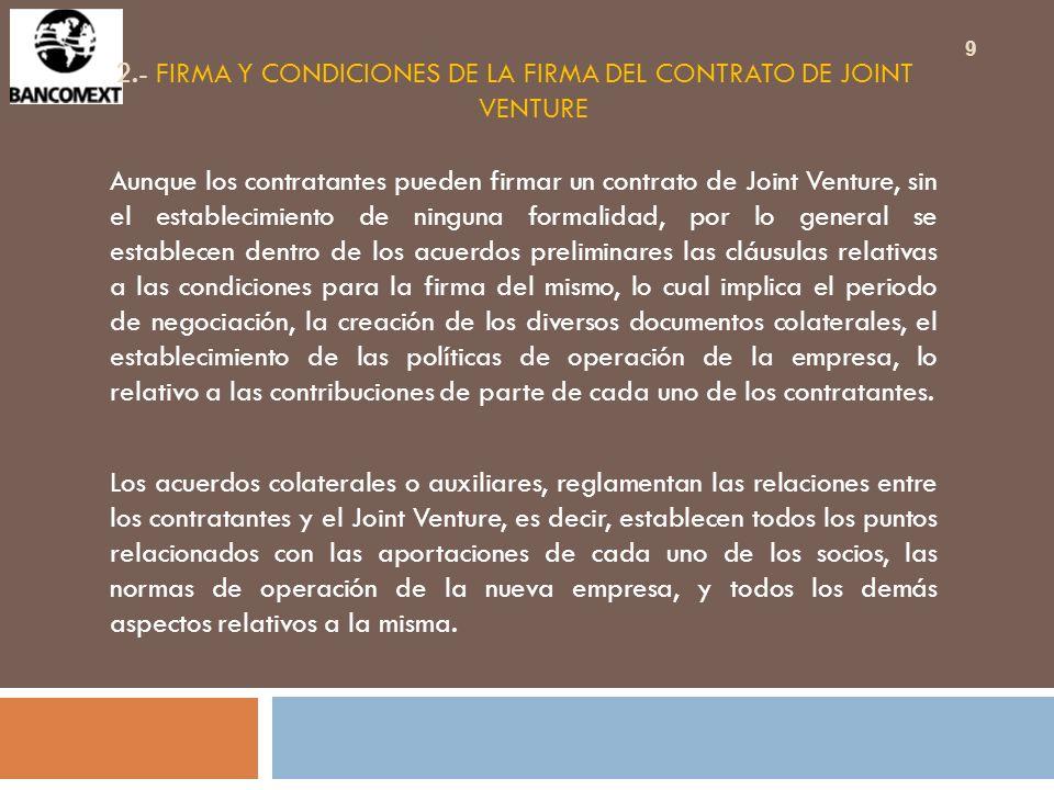 2.- FIRMA Y CONDICIONES DE LA FIRMA DEL CONTRATO DE JOINT VENTURE Aunque los contratantes pueden firmar un contrato de Joint Venture, sin el estableci