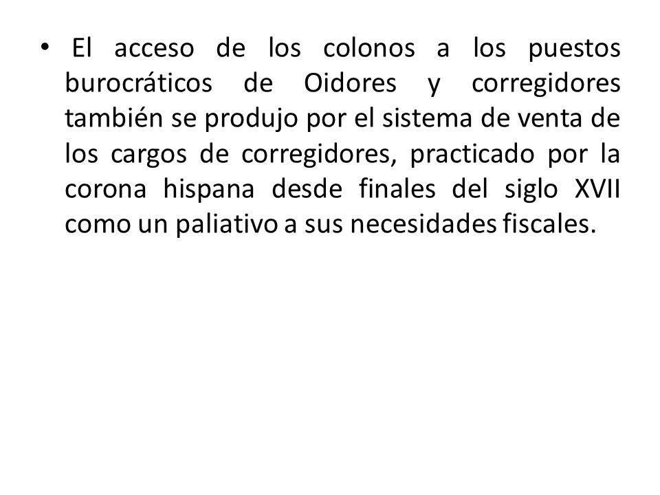 El acceso de los colonos a los puestos burocráticos de Oidores y corregidores también se produjo por el sistema de venta de los cargos de corregidores