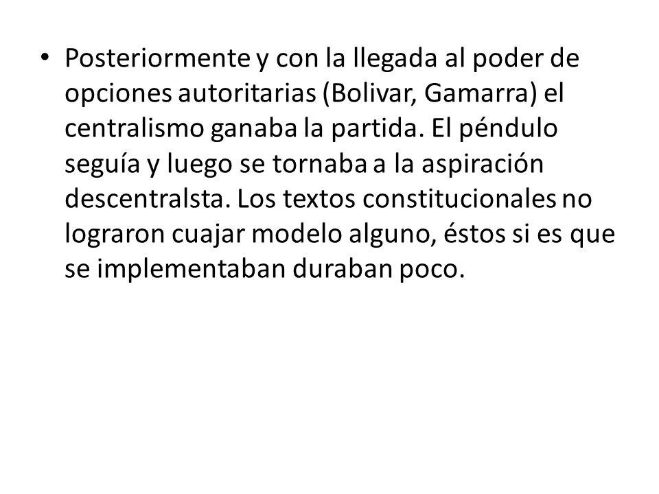Posteriormente y con la llegada al poder de opciones autoritarias (Bolivar, Gamarra) el centralismo ganaba la partida. El péndulo seguía y luego se to