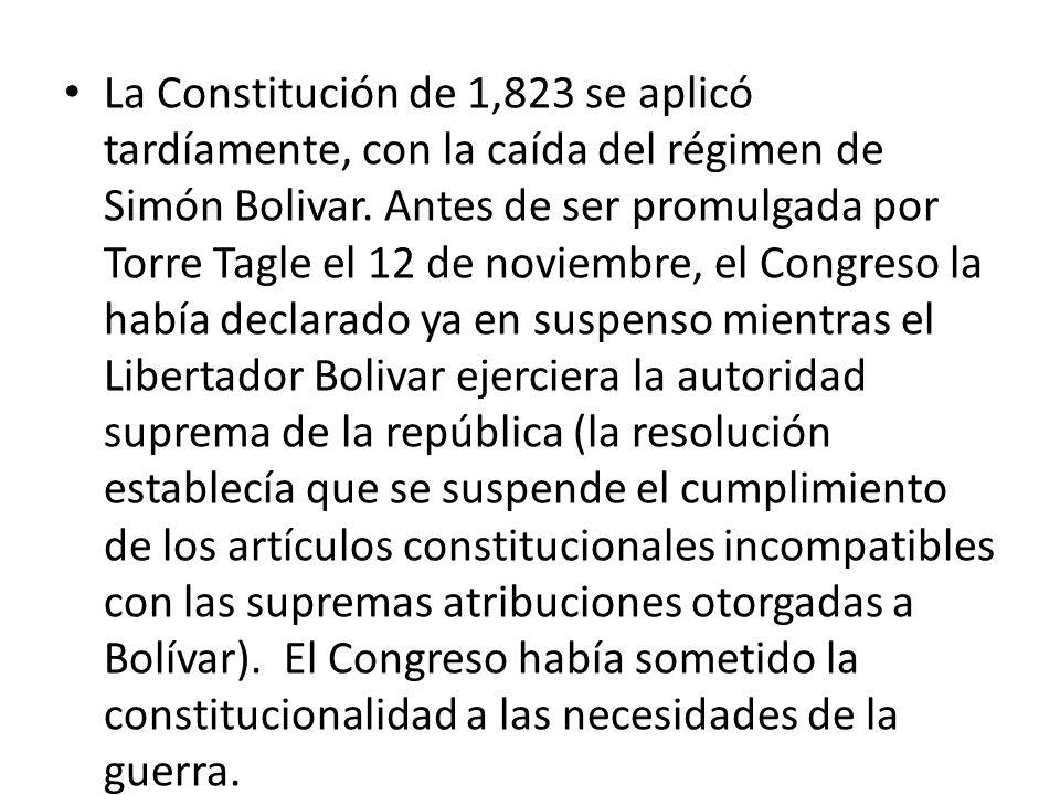 La Constitución de 1,823 se aplicó tardíamente, con la caída del régimen de Simón Bolivar. Antes de ser promulgada por Torre Tagle el 12 de noviembre,