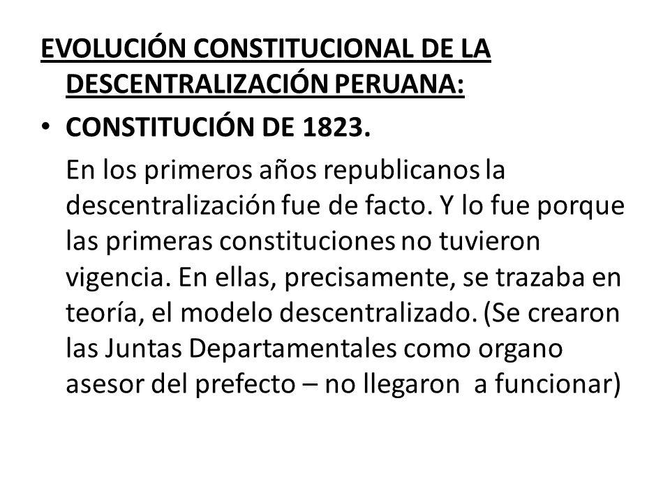 EVOLUCIÓN CONSTITUCIONAL DE LA DESCENTRALIZACIÓN PERUANA: CONSTITUCIÓN DE 1823. En los primeros años republicanos la descentralización fue de facto. Y