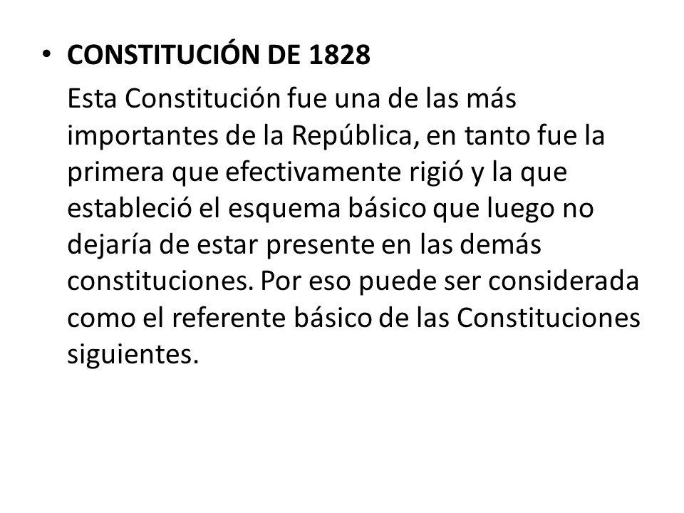 CONSTITUCIÓN DE 1828 Esta Constitución fue una de las más importantes de la República, en tanto fue la primera que efectivamente rigió y la que establ
