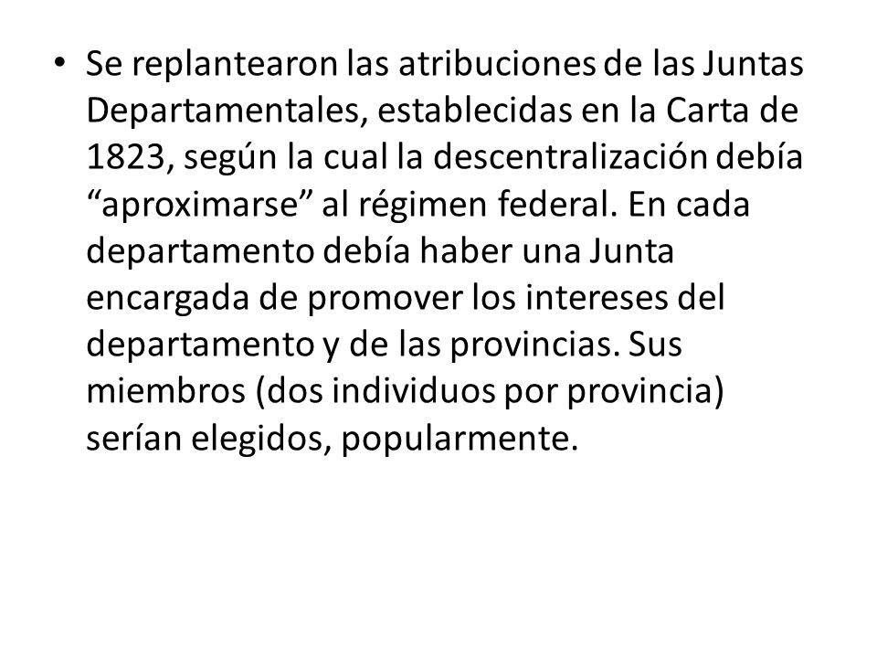Se replantearon las atribuciones de las Juntas Departamentales, establecidas en la Carta de 1823, según la cual la descentralización debía aproximarse