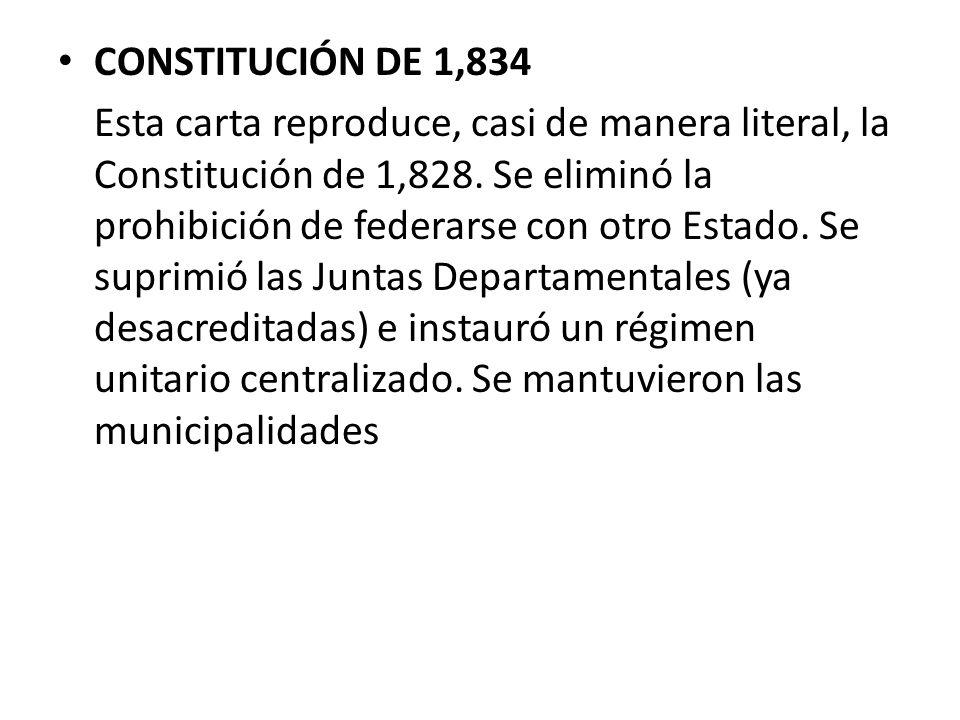 CONSTITUCIÓN DE 1,834 Esta carta reproduce, casi de manera literal, la Constitución de 1,828. Se eliminó la prohibición de federarse con otro Estado.