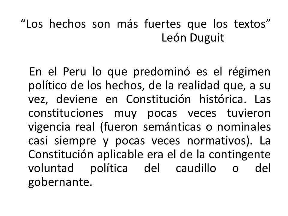 Los hechos son más fuertes que los textos León Duguit En el Peru lo que predominó es el régimen político de los hechos, de la realidad que, a su vez,