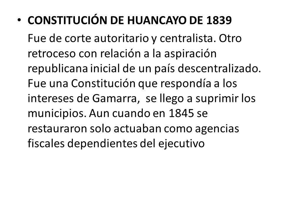CONSTITUCIÓN DE HUANCAYO DE 1839 Fue de corte autoritario y centralista. Otro retroceso con relación a la aspiración republicana inicial de un país de