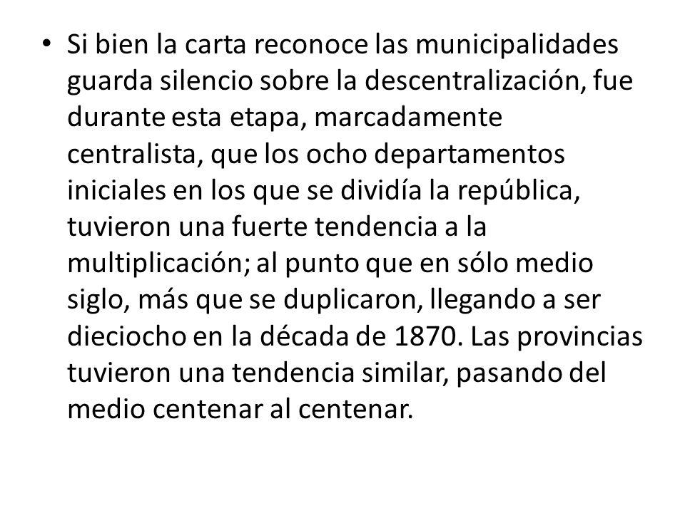 Si bien la carta reconoce las municipalidades guarda silencio sobre la descentralización, fue durante esta etapa, marcadamente centralista, que los oc