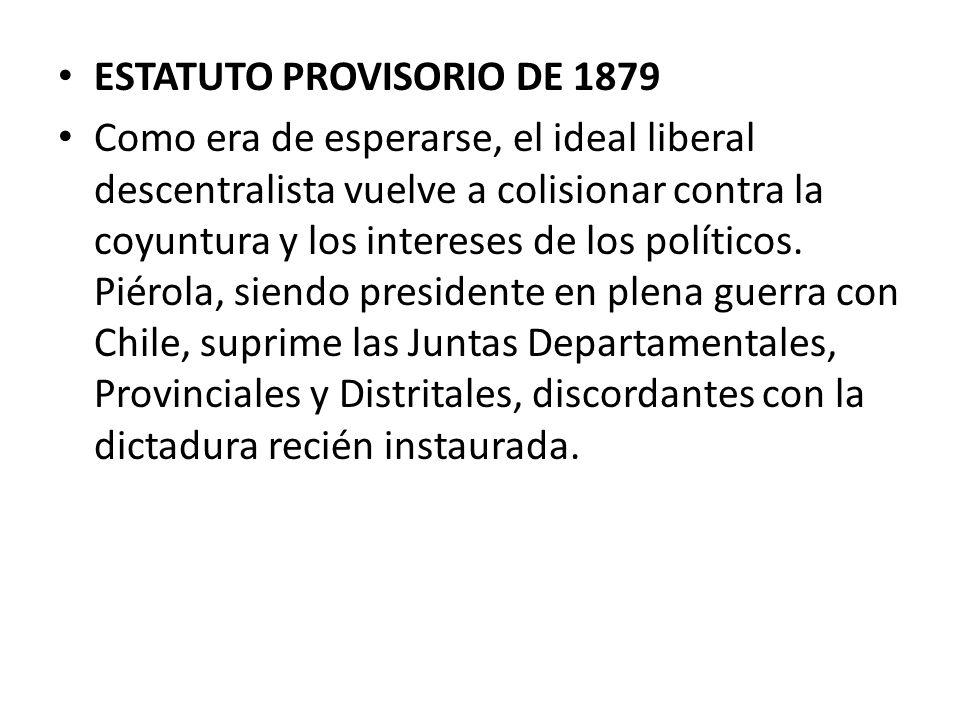 ESTATUTO PROVISORIO DE 1879 Como era de esperarse, el ideal liberal descentralista vuelve a colisionar contra la coyuntura y los intereses de los polí