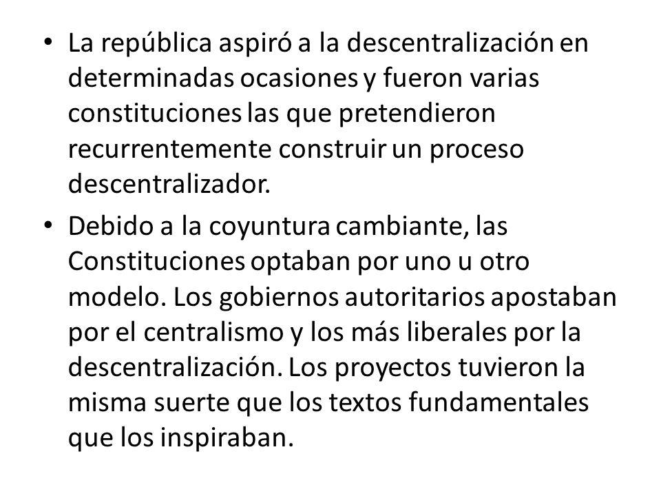La república aspiró a la descentralización en determinadas ocasiones y fueron varias constituciones las que pretendieron recurrentemente construir un
