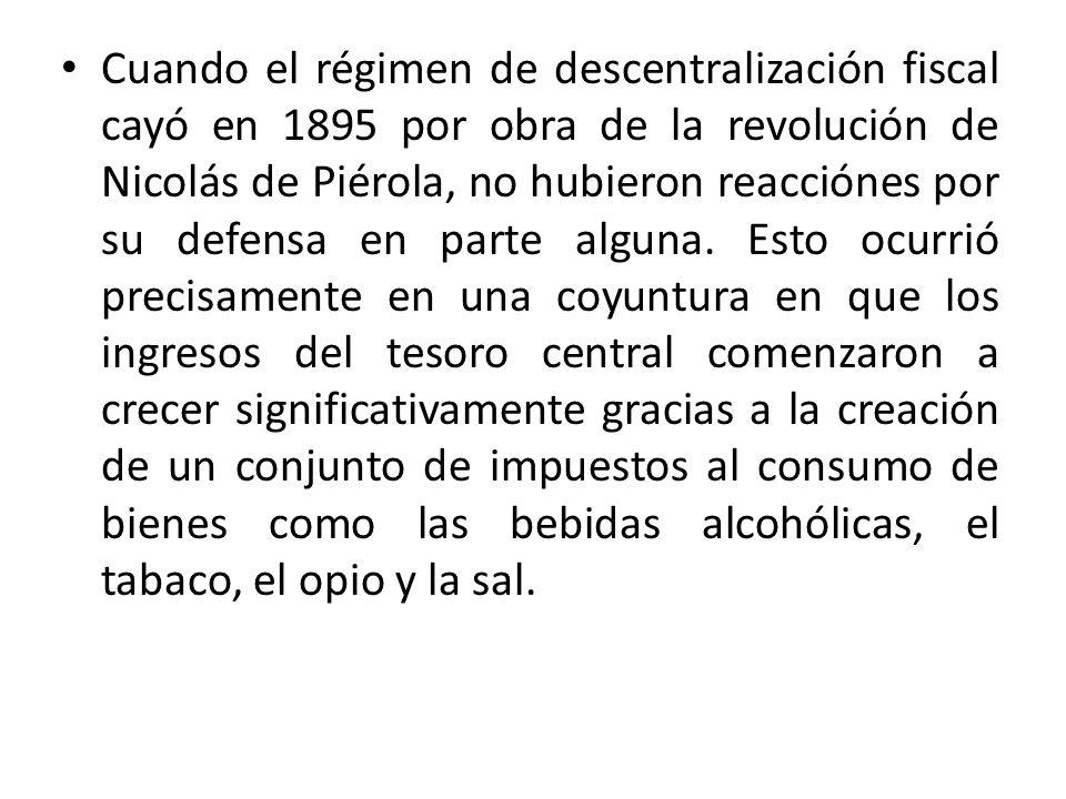 Cuando el régimen de descentralización fiscal cayó en 1895 por obra de la revolución de Nicolás de Piérola, no hubieron reacciónes por su defensa en p
