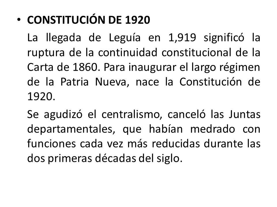 CONSTITUCIÓN DE 1920 La llegada de Leguía en 1,919 significó la ruptura de la continuidad constitucional de la Carta de 1860. Para inaugurar el largo