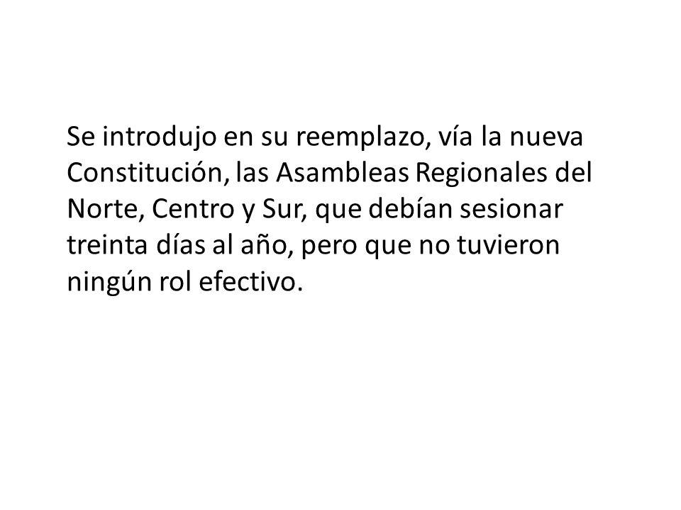 Se introdujo en su reemplazo, vía la nueva Constitución, las Asambleas Regionales del Norte, Centro y Sur, que debían sesionar treinta días al año, pe