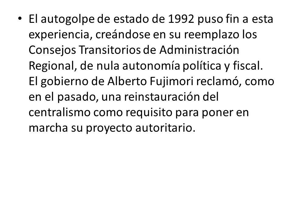 El autogolpe de estado de 1992 puso fin a esta experiencia, creándose en su reemplazo los Consejos Transitorios de Administración Regional, de nula au