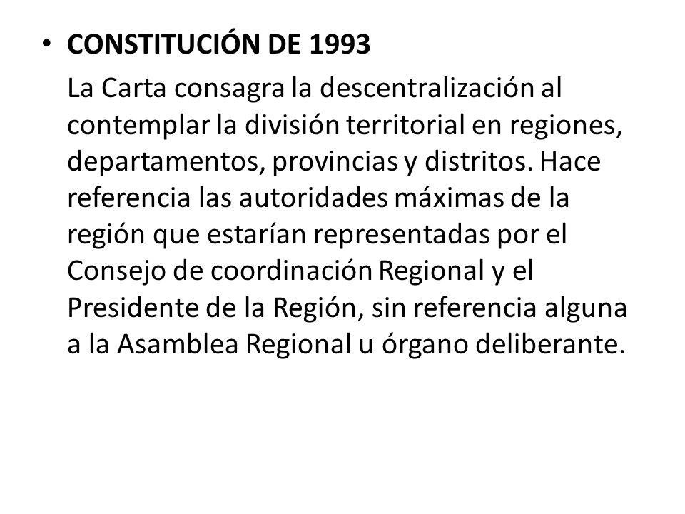 CONSTITUCIÓN DE 1993 La Carta consagra la descentralización al contemplar la división territorial en regiones, departamentos, provincias y distritos.
