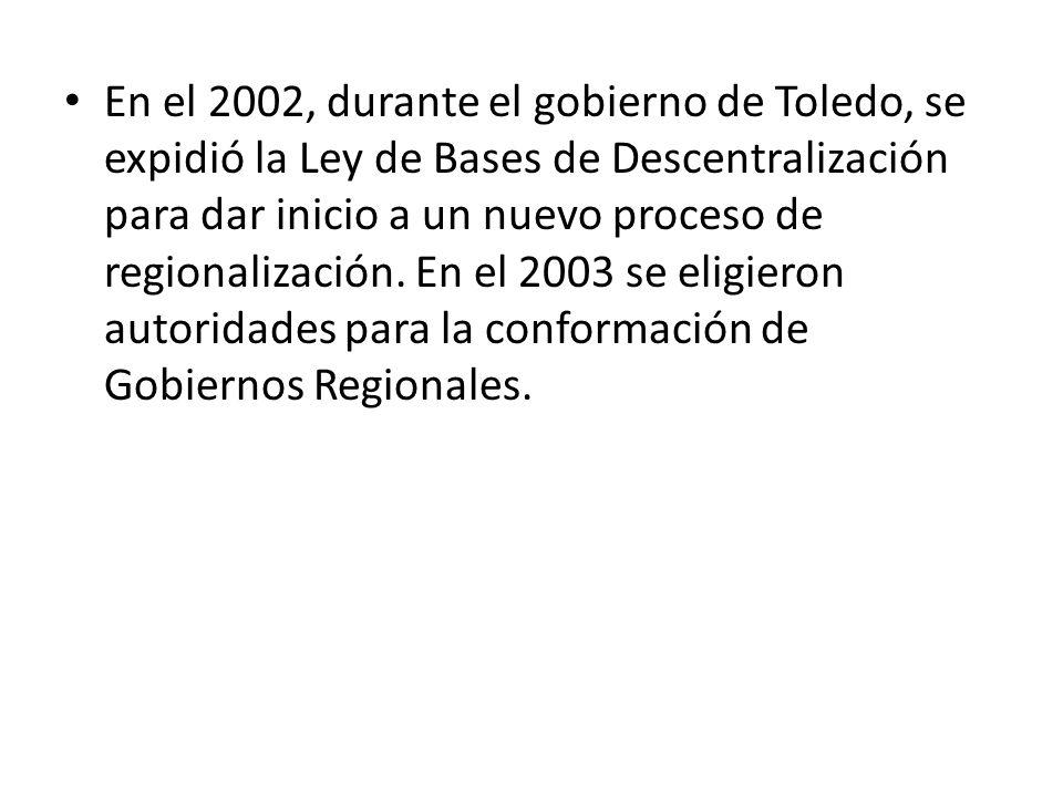 En el 2002, durante el gobierno de Toledo, se expidió la Ley de Bases de Descentralización para dar inicio a un nuevo proceso de regionalización. En e