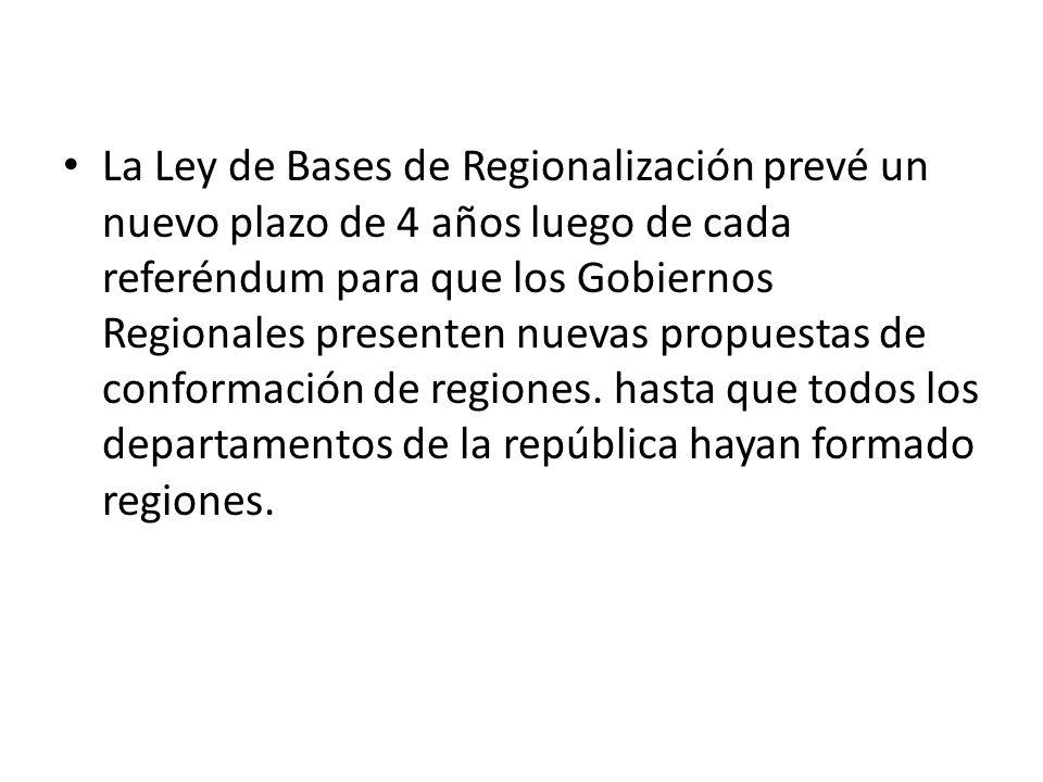 La Ley de Bases de Regionalización prevé un nuevo plazo de 4 años luego de cada referéndum para que los Gobiernos Regionales presenten nuevas propuest