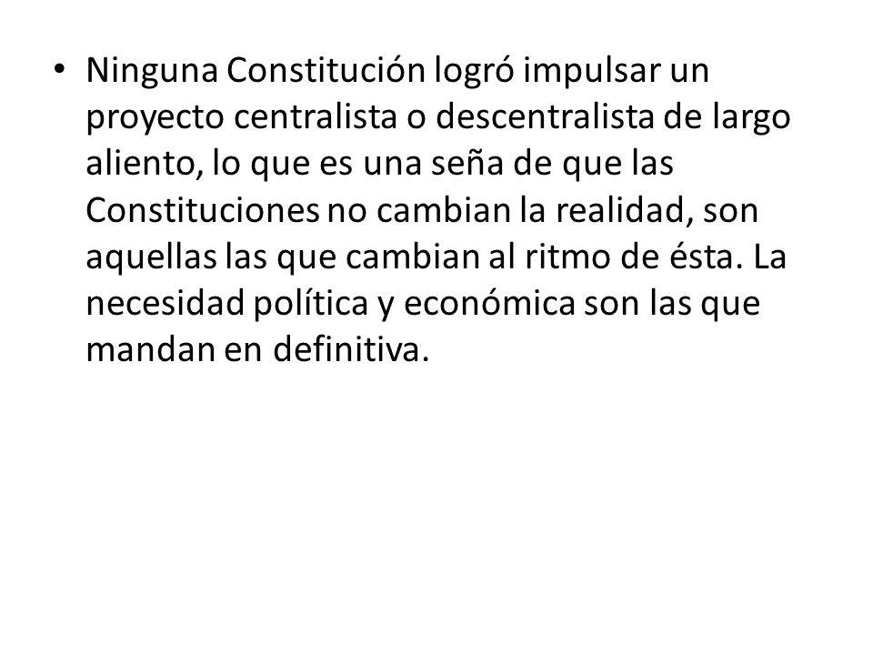 Ninguna Constitución logró impulsar un proyecto centralista o descentralista de largo aliento, lo que es una seña de que las Constituciones no cambian
