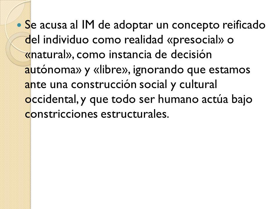 Se acusa al IM de adoptar un concepto reificado del individuo como realidad «presocial» o «natural», como instancia de decisión autónoma» y «libre», i