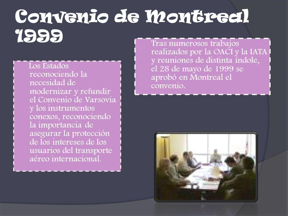 Convenio de Montreal 1999 Los Estados reconociendo la necesidad de modernizar y refundir el Convenio de Varsovia y los instrumentos conexos, reconocie