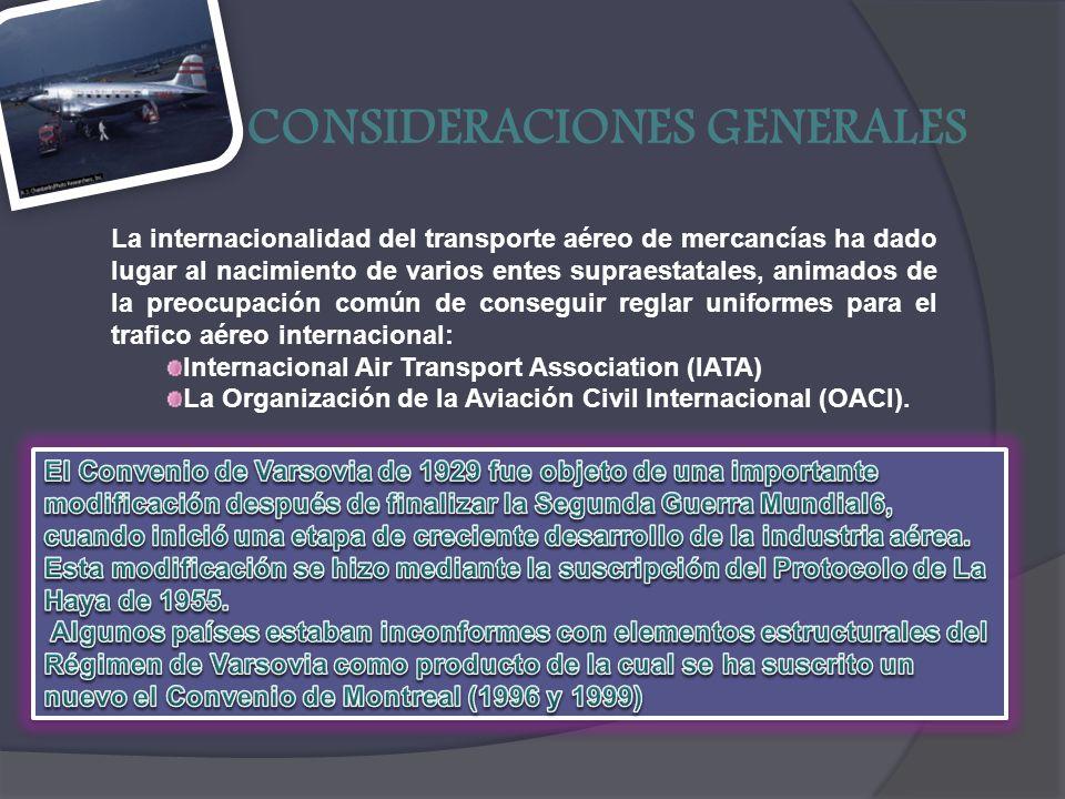 CONSIDERACIONES GENERALES La internacionalidad del transporte aéreo de mercancías ha dado lugar al nacimiento de varios entes supraestatales, animados