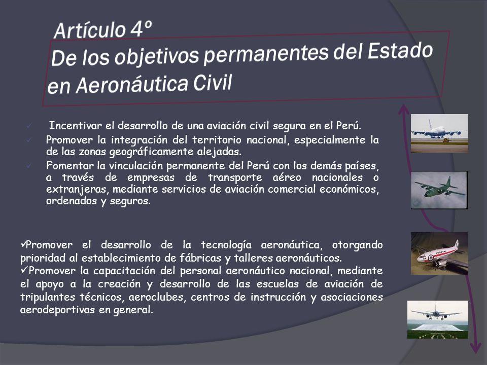 Incentivar el desarrollo de una aviación civil segura en el Perú. Promover la integración del territorio nacional, especialmente la de las zonas geogr