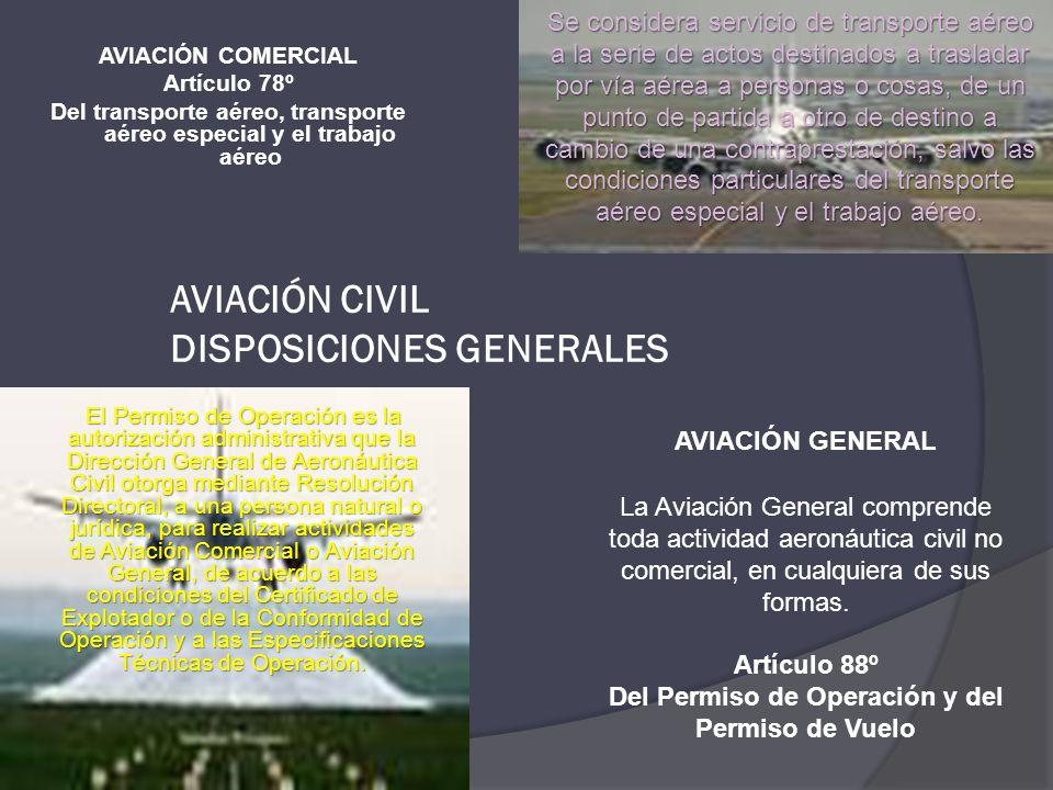AVIACIÓN CIVIL DISPOSICIONES GENERALES AVIACIÓN COMERCIAL Artículo 78º Del transporte aéreo, transporte aéreo especial y el trabajo aéreo El Permiso d