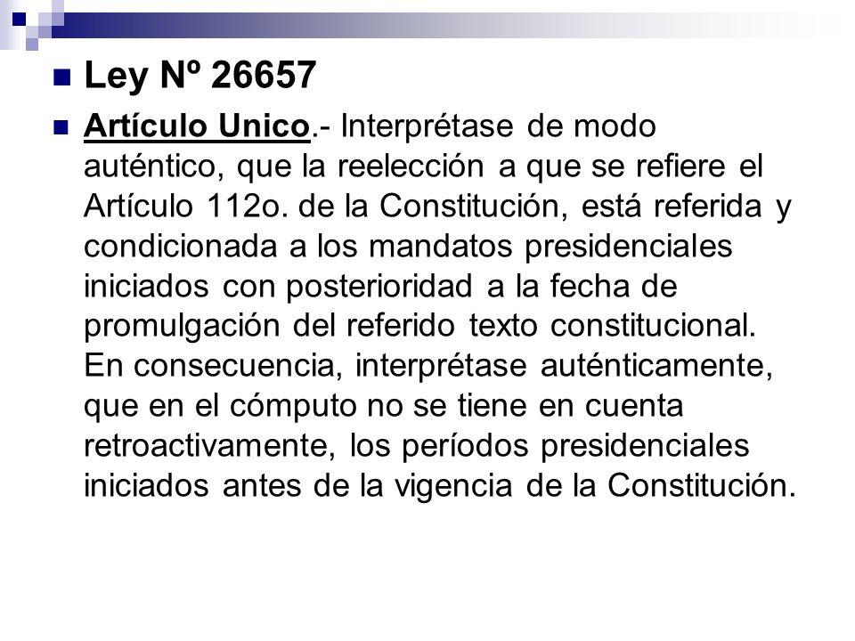 Ley Nº 26657 Artículo Unico.- Interprétase de modo auténtico, que la reelección a que se refiere el Artículo 112o. de la Constitución, está referida y