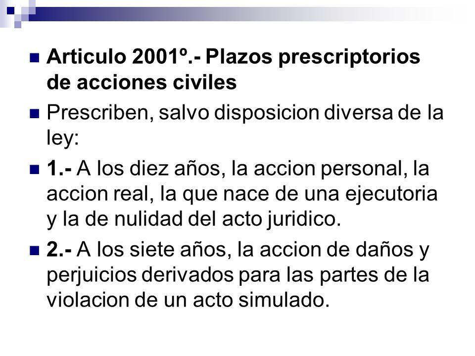 Articulo 2001º.- Plazos prescriptorios de acciones civiles Prescriben, salvo disposicion diversa de la ley: 1.- A los diez años, la accion personal, l