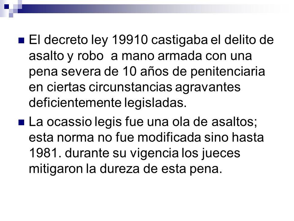 El decreto ley 19910 castigaba el delito de asalto y robo a mano armada con una pena severa de 10 años de penitenciaria en ciertas circunstancias agra