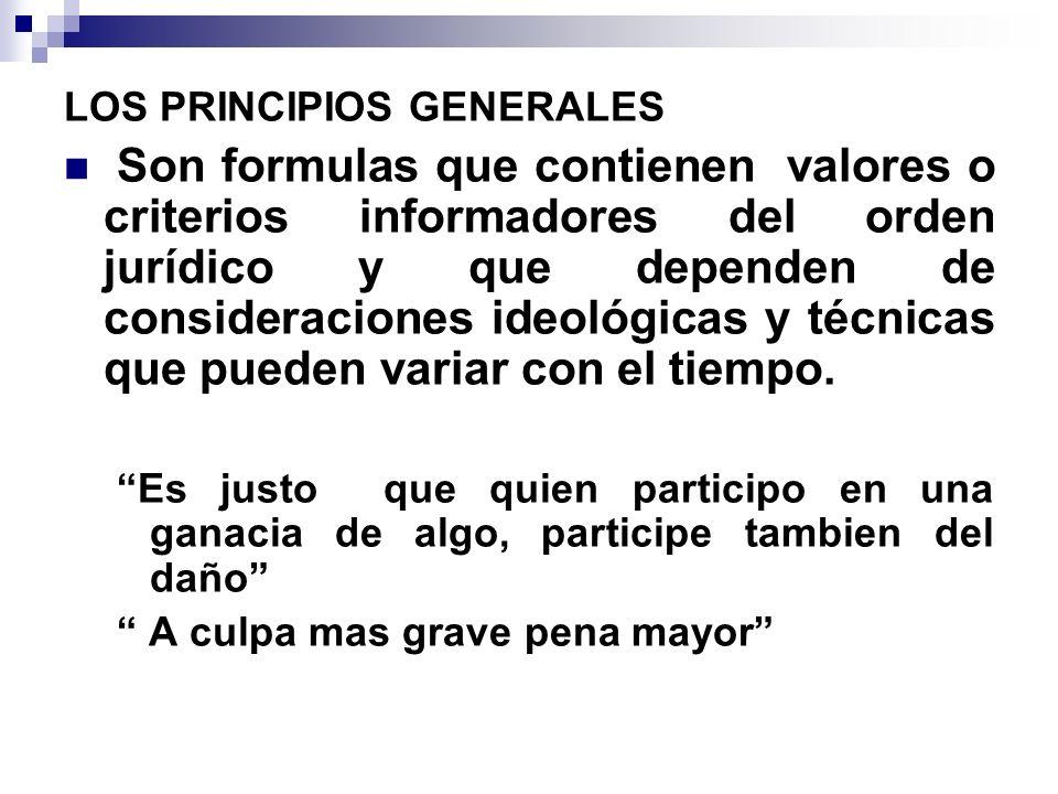LOS PRINCIPIOS GENERALES Son formulas que contienen valores o criterios informadores del orden jurídico y que dependen de consideraciones ideológicas