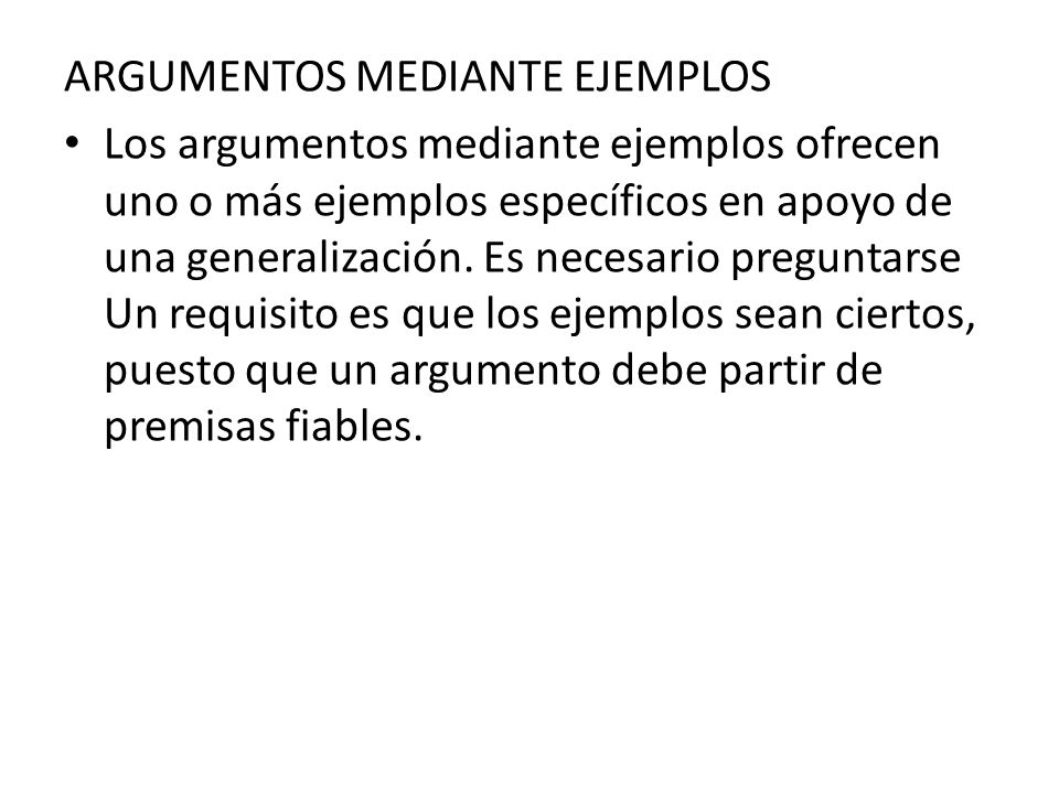 ARGUMENTOS MEDIANTE EJEMPLOS Los argumentos mediante ejemplos ofrecen uno o más ejemplos específicos en apoyo de una generalización. Es necesario preg