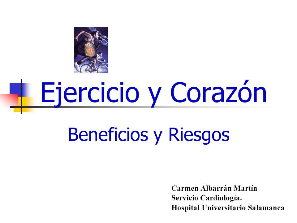 Beneficios y Riesgos Carmen Albarrán Martín Servicio Cardiología. Hospital Universitario Salamanca Ejercicio y Corazón