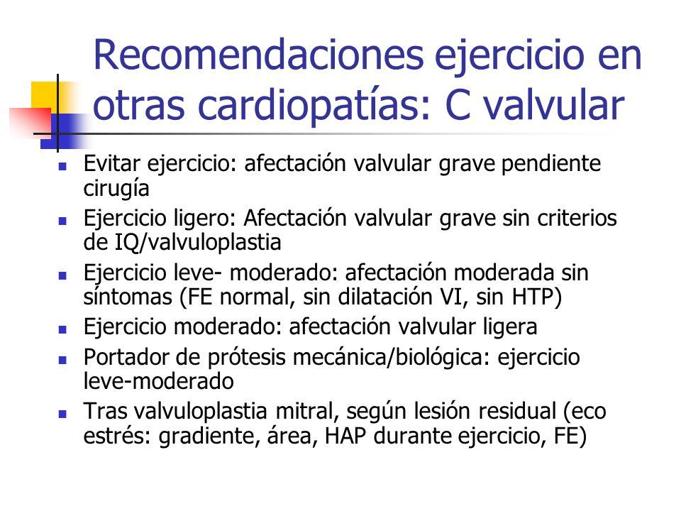 Recomendaciones ejercicio en otras cardiopatías: C valvular Evitar ejercicio: afectación valvular grave pendiente cirugía Ejercicio ligero: Afectación