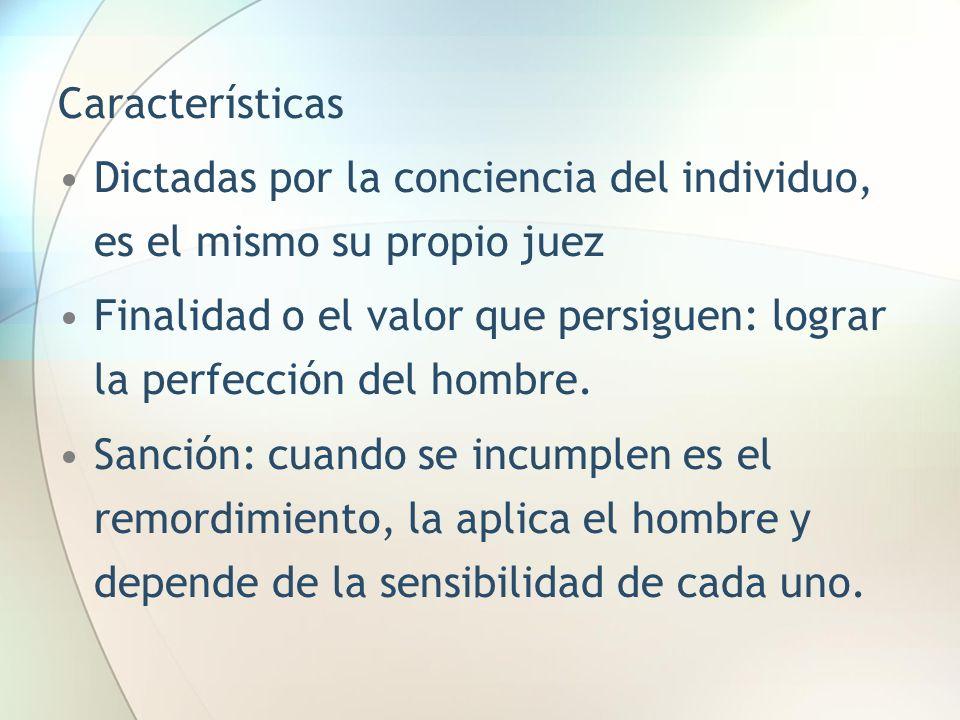 Características Dictadas por la conciencia del individuo, es el mismo su propio juez Finalidad o el valor que persiguen: lograr la perfección del homb