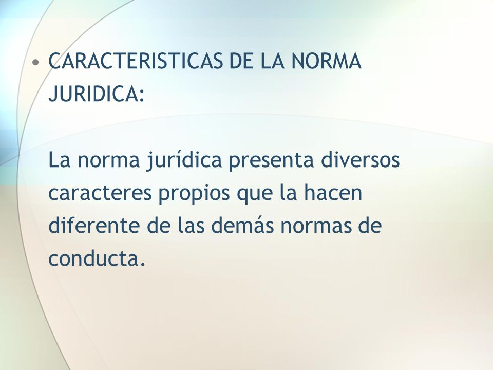 CARACTERISTICAS DE LA NORMA JURIDICA: La norma jurídica presenta diversos caracteres propios que la hacen diferente de las demás normas de conducta.