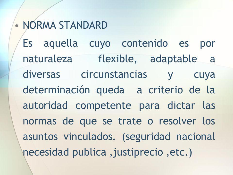 NORMA STANDARD Es aquella cuyo contenido es por naturaleza flexible, adaptable a diversas circunstancias y cuya determinación queda a criterio de la a